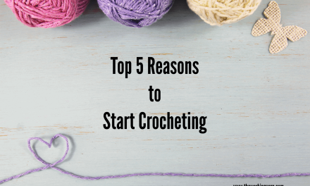 Top 5 Reasons to Start Crocheting